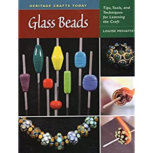 Glass Beads: Tips, Tools, and Techniques for Learning the Craft (Heritage Crafts)