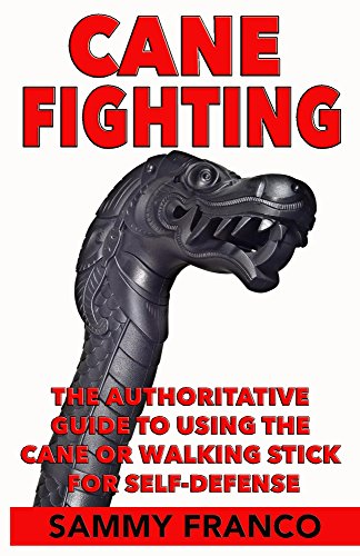 Cane Fighting: The Factual Guide to Using the Cane or Walking Stick for Self-Defense