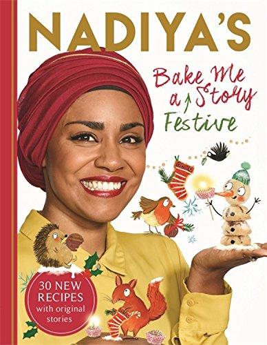 Nadiya's Bake Me a Festive Story: Thirty festive recipes and stories for children, from BBC TV star Nadiya Hussain by Nadiya Hussain