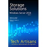 Windows Server 2016: Storage Solutions (Tech Artisans Library for Windows Server 2016)