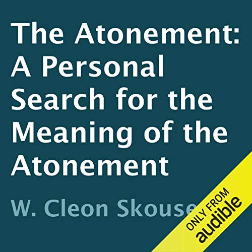 The Atonement: A Personal Search for the Meaning of the Atonement (The Meaning Of The Atonement Skousen Audio)