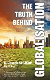 The Truth Behind Globalisation, K. Joseph Stojkov, 1742842534
