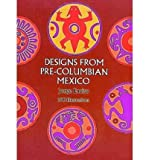 img - for Designs from Pre-Columbian Mexico[ DESIGNS FROM PRE-COLUMBIAN MEXICO ] by Enciso, Jorge (Author ) on Jun-01-1971 Paperback book / textbook / text book