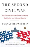 The Second Civil War: How Extreme Partisanship Has Paralyzed Washington and Polarized America by Brownstein, Ronald(September 30, 2008) Paperback