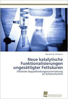 Book Neue katalytische Funktionalisierungen ungesättigter Fettsäuren: Effiziente Doppelbindungsisomerisierung als Schlüsselschritt