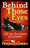 Behind Those Eyes: Life on the streets of London: A Novella (An Amanda Green Novella Book 1) (Volume 1)