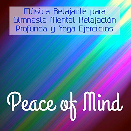 Peace of Mind - Música Relajante para Gimnasia Mental ...