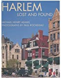 Harlem, lost and found : an Architectural and social history, 1765-1915 / by Michael Henry Adams ; photography by Paul Rocheleau ; preface by Robert A. M. Stern ; Foreword by Lowery Stokes Sims