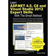 Learn ASP.NET 4.5, C# and Visual Studio 2012 Expert Skills with The Smart Method: Courseware tutorial for self-instruction to expert level by Smart, Simon (2013) Paperback