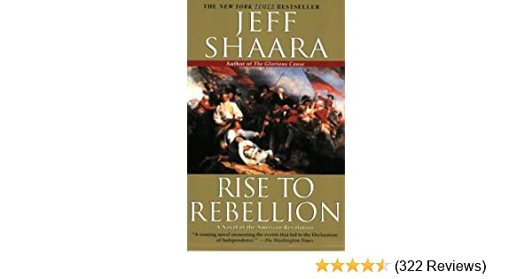 By Jeff Shaara Rise To Rebellion A Novel Of The American