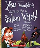 You Wouldn't Want to Be a Salem Witch!: Bizarre Accusations You'd Rather Not Face