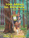 100 Miles to Destiny, a Novel on Running, Willis B. McCarthy, 097875350X