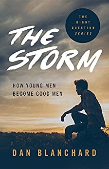 The Storm: How Young Men Become Good Men by [Blanchard, Dan]