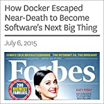 How Docker Escaped Near-Death to Become Software's Next Big Thing | Alex Konrad