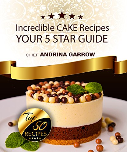 Cutler Photo - Incredible CAKE Recipes: Your 5 Star Guide: Top 50 Cakes Recipes