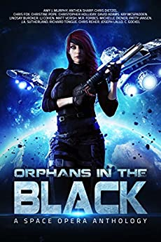 Orphans In the Black: A Space Opera Anthology by [Murphy, Amy J., Forbes, M.R., Fox, Chris, Jansen, Patty, Pope, Christine, Lallo, Joseph, Sharp, Anthea, Gockel, C., Verish, Matt, Chris Reher, Christopher Holliday, J.A. Sutherland, Chris Dietzel, Michelle Diener, David Adams, Kay McSpadden, LJ Cohen, Richard Tongue, Buroker, Lindsay]