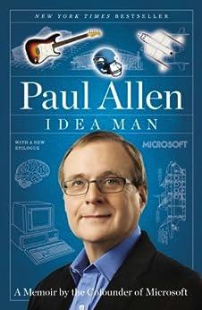 Idea Man: A Memoir by the Cofounder of Microsoft by [Allen, Paul]