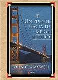 Un Puente Hacia Tu Mejor Futuro, John C. Maxwell, 9875570761