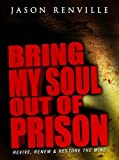 img - for Bring My Soul Out of Prison. Revive,renew & Restore the Mind. by JASON RENVILLE (2008-05-03) book / textbook / text book