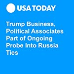 Trump Business, Political Associates Part of Ongoing Probe Into Russia Ties | David Jackson,Kevin Johnson
