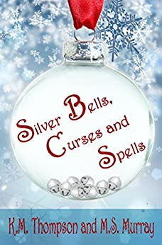 Silver Bells, Curses and Spells by [Thompson, K.M., Murray, M.S. ]