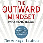 The Outward Mindset: Seeing Beyond Ourselves | The Arbinger Institute