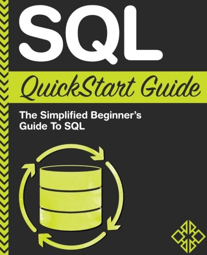 SQL QuickStart Guide: The Simplified Beginner's Guide To SQL (Microsoft Sql Server 2012 Step By Step)