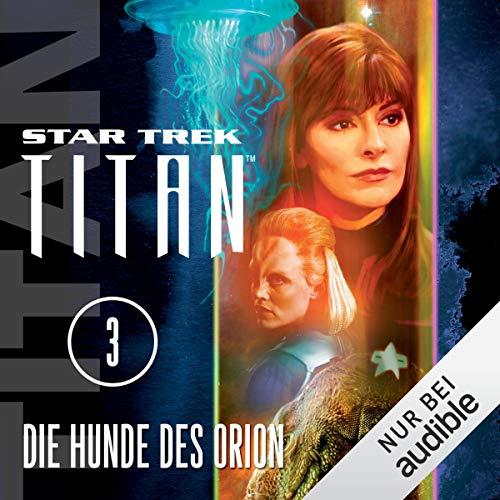 Die Hunde des Orion: Star Trek Titan 3