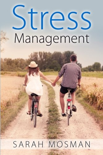 Stress Management: Strategies Designed to Conquer Stress, Improve your Lifestyle and Enrich your Life