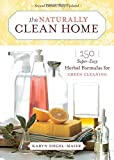 The Naturally Clean Home: 150 Super-Easy Herbal