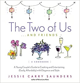 the two of us and friends a young couples guide to cooking and entertaining easily affordably with elegance and style