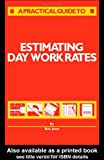 Estimating Day Work Rates, R. Jones, 1850320101