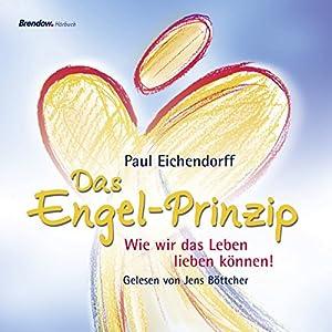 Das Engel-Prinzip. Wie wir das Leben lieben können! Hörbuch