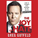 The Joy of Hate: How to Triumph over Whiners in the Age of Phony Outrage Audiobook by Greg Gutfeld Narrated by Steve Kramer