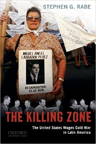 The Killing Zone: The United States Wages Cold War in Latin America by Stephen G. Rabe (2011-04-04): Amazon.com: Books