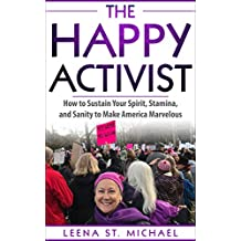 The Happy Activist: How to Sustain Your Spirit, Stamina, and Sanity to Make America Marvelous