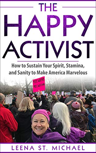 The Happy Activist: How to Sustain Your Spirit, Stamina, and Sanity to Make America Marvelous]()
