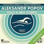 Aleksandr Popov: Solo il mio corpo (Olimpicamente) | Gianmarco Bachi, G. Sergio Ferrentino