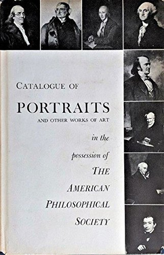 Catalogue of Portraits and Other Works of Art in the Possession of the American Philosophical Society.