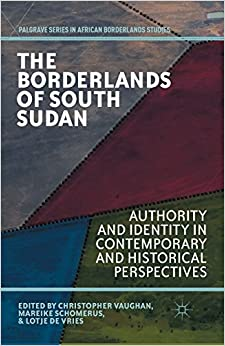 Book The Borderlands of South Sudan: Authority and Identity in Contemporary and Historical Perspectives (Palgrave Series in African Borderlands Studies)