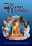 Torma: The Ancient Art of Tibetan Butter Sculpture
