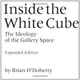 Inside the White Cube - the Ideology of the Gallery Space, Brian O'Doherty, 0520220404