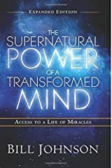 The Supernatural Power of a Transformed Mind Expanded Edition: Access to a Life of Miracles Kindle Edition
