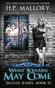 What Screams May Come: An Urban Fantasy/ Paranormal Romance (The Dulcie O'Neil Series Book 10)
