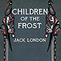 The Children of the Frost Audiobook by Jack London Narrated by Walter Zimmerman