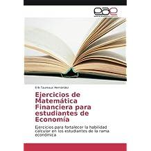 Ejercicios de Matemática Financiera para estudiantes de Economía: Ejercicios para fortalecer la habilidad calcular en los estudiantes de la rama económica (Spanish Edition)