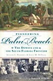 Pioneering Palm Beach, Ginger L. Pedersen and Janet M. DeVries, 1609496574