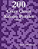 200 Crazy Clever Kakuro Puzzles - Volume 7, Dave LeCompte, 0557357780