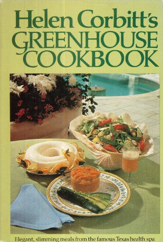 Helen Corbitt's Greenhouse Cookbook:  Elegant, Slimming Meals from the Famous Texas Health Spa