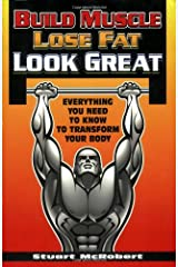 Build Muscle Lose Fat Look Great: Everything You Need to Know to Transform Your Body Paperback
